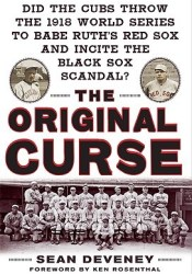 The Original Curse: Did the Cubs Throw the 1918 World Series to Babe Ruth's Red Sox and Incite the Black Sox Scandal? Pdf Book