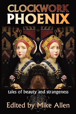 Clockwork Phoenix: Tales of Beauty and Strangeness