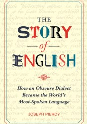 The Story of English: How an Obscure Dialect Became the World's Most-Spoken Language Pdf Book