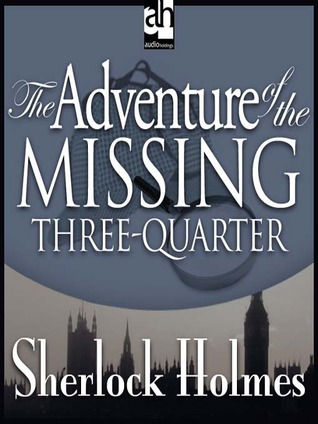 The Adventure of the Missing Three-Quarter (The Return of Sherlock Holmes, #11)