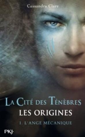 L'ange mécanique (La Cité des Ténèbres, Les origines, #1)