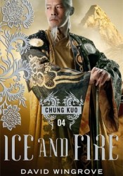 Ice and Fire (Chung Kuo Recast, #4) Pdf Book