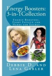 Energy Boosters: 3-in-1Collection: Energy Boosters, Fight Fatigue and Herbs for Energy