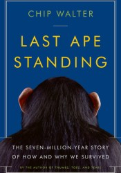 Last Ape Standing: The Seven-Million-Year Story of How and Why We Survived Pdf Book