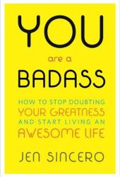 You Are a Badass: How to Stop Doubting Your Greatness and Start Living an Awesome Life Book Pdf