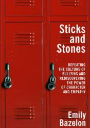 Sticks and Stones: Defeating the Culture of Bullying and Rediscovering the Power of Character and Empathy Pdf Book