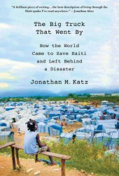 The Big Truck That Went By: How the World Came to Save Haiti and Left Behind a Disaster Pdf Book