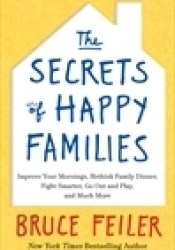 The Secrets of Happy Families: Improve Your Mornings, Rethink Family Dinner, Fight Smarter, Go Out and Play, and Much More Pdf Book