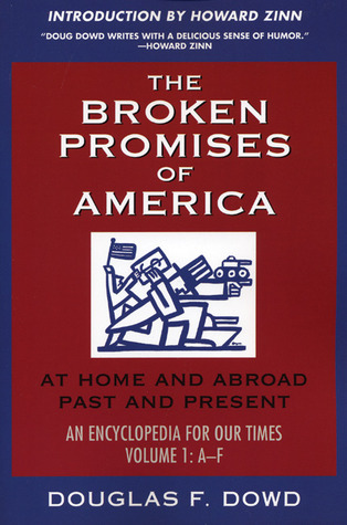 "The Broken Promises of ""America"" Volume 1: At Home and Abroad, Past and Present, An Encyclopedia for Our Times, Volume 1: A-L"