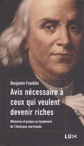 Avis nécessaire à ceux qui veulent devenir riches - Mémoires et propos au fondement de l'Amérique marchande