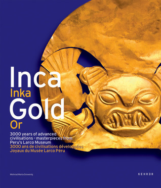 IncaGold/ Inca Or: 3000 Years of Advanced Civilisations Masterpieces from Peru's Larco Museum/ 3000 Ans De Civilsations Developpees Joyaux Du Musee Larco-Perou