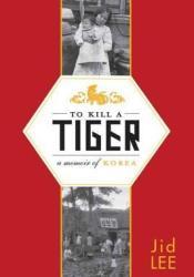 To Kill a Tiger: A Memoir of Korea Pdf Book