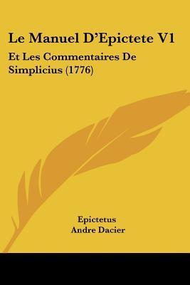 Le Manuel D'Epictete V1: Et Les Commentaires de Simplicius