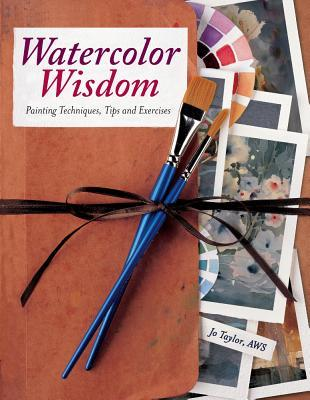 Watercolor Wisdom: Painting Techniques, Tips and Exercises
