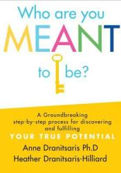 Who Are You Meant to Be?: A Groundbreaking Step-By-Step Process for Discovering and Fulfilling Your True Potential Pdf Book