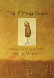 The Fitting Room: Putting on the Character of Christ Pdf Book