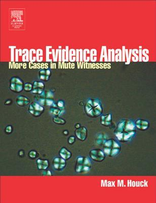 Trace Evidence Analysis: More Cases in Forensic Microscopy and Mute Witnesses