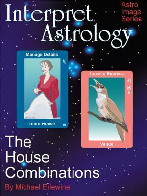 Interpret Astrology: The House Combinations