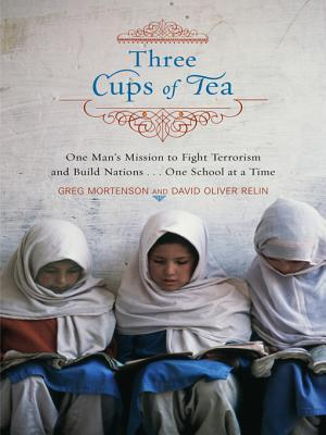 Three Cups of Tea: One Man's Mission to Fight Terrorism and Build Nations . . . One School at a Time