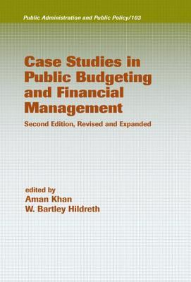 Case Studies in Public Budgeting and Financial Management Public Administration and Public Policy)