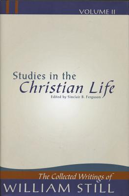 Studies in the Christian Life (The Collected Writings of William Still, #2)