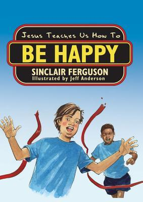 Jesus Teaches Us How to Be Happy