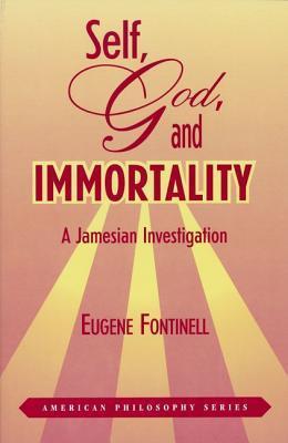 Self, God, and Immortality: A Jamesian Investigation