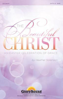 The Beautiful Christ: An Easter Celebration of Grace