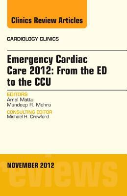 Emergency Cardiac Care 2012: From the Ed to the Ccu, an Issue of Cardiology Clinics, Volume 30-4