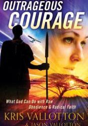 Outrageous Courage: What God Can Do with Raw Obedience and Radical Faith Pdf Book