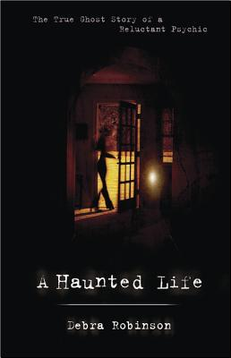 A Haunted Life: The True Ghost Story of a Reluctant Psychic