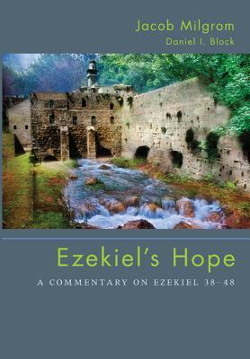 Ezekiel's Hope: A Commentary on Ezekiel 38-48
