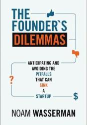 The Founder's Dilemmas: Anticipating and Avoiding the Pitfalls That Can Sink a Startup Pdf Book