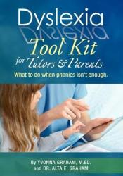 Dyslexia Tool Kit for Tutors and Parents: What to Do When Phonics Isn't Enough Pdf Book