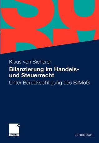 Bilanzierung Im Handels- Und Steuerrecht: Unter Berucksichtigung Des Bilmog