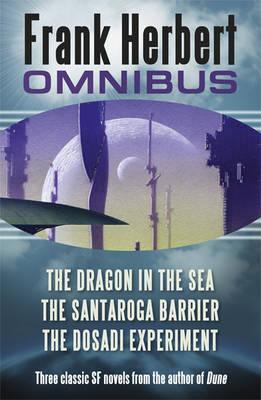 Frank Herbert Omnibus: The Dragon in the Sea, The Santaroga Barrier, The Dosadi Experiment