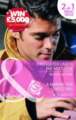 Firefighter Under the Mistletoe / A Marine For Christmas