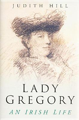 Lady Gregory: An Irish Life