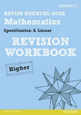 Gcse Mathematics Edexcel Spec A Higher Revision Workbook (Gcse Edexcel Revision Workbook)