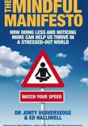 The Mindful Manifesto: How Doing Less And Noticing More Can Help Us Thrive In A Stressed Out World Book by Jonty Heaversedge