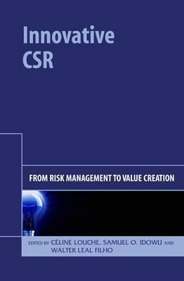 Innovative Csr: From Risk Management to Value Creation