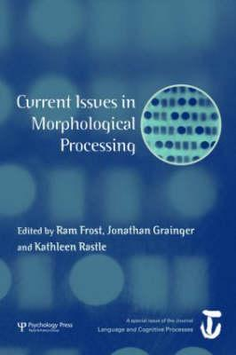 Current Issues in Morphological Processing: A Special Issue of Language and Cognitive Processes