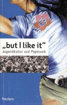 but I like it. Jugendkultur und Popmusik.