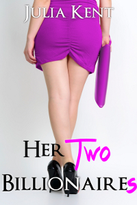 Her Two Billionaires Her Billionaires #3 By Julia Kent