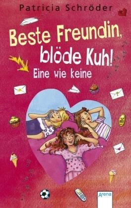 Beste Freundin, blöde Kuh! Eine wie keine (Beste Freundin, blöde Kuh!, #3)