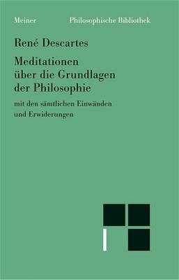 Meditationen über die Grundlagen der Philosophie. Mit den sämtlichen Einwänden und Erwiderungen