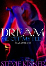 Dream Me Off My Feet (Sex, Love, and Rock & Roll, #1) Pdf Book