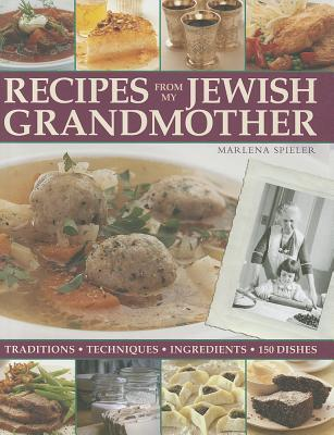 Recipes from My Jewish Grandmother: Tradition, Techniques, Ingredients