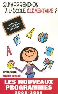 Qu'apprend On À L'école Élémentaire ?: Les Nouveaux Programmes 2008 2009