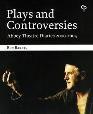 Plays and Controversies: Abbey Theatre Diaries 2000-2005